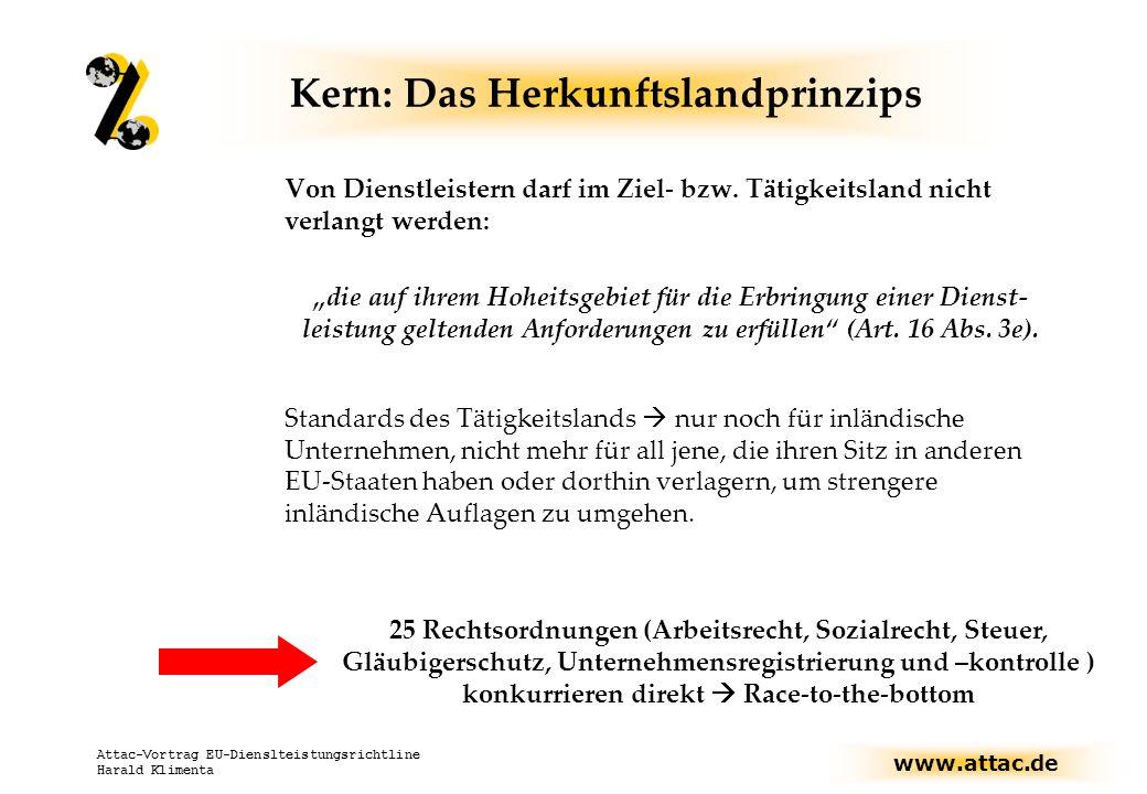www.attac.de Attac-Vortrag EU-Dienslteistungsrichtline Harald Klimenta Kern: Das Herkunftslandprinzips Von Dienstleistern darf im Ziel- bzw.