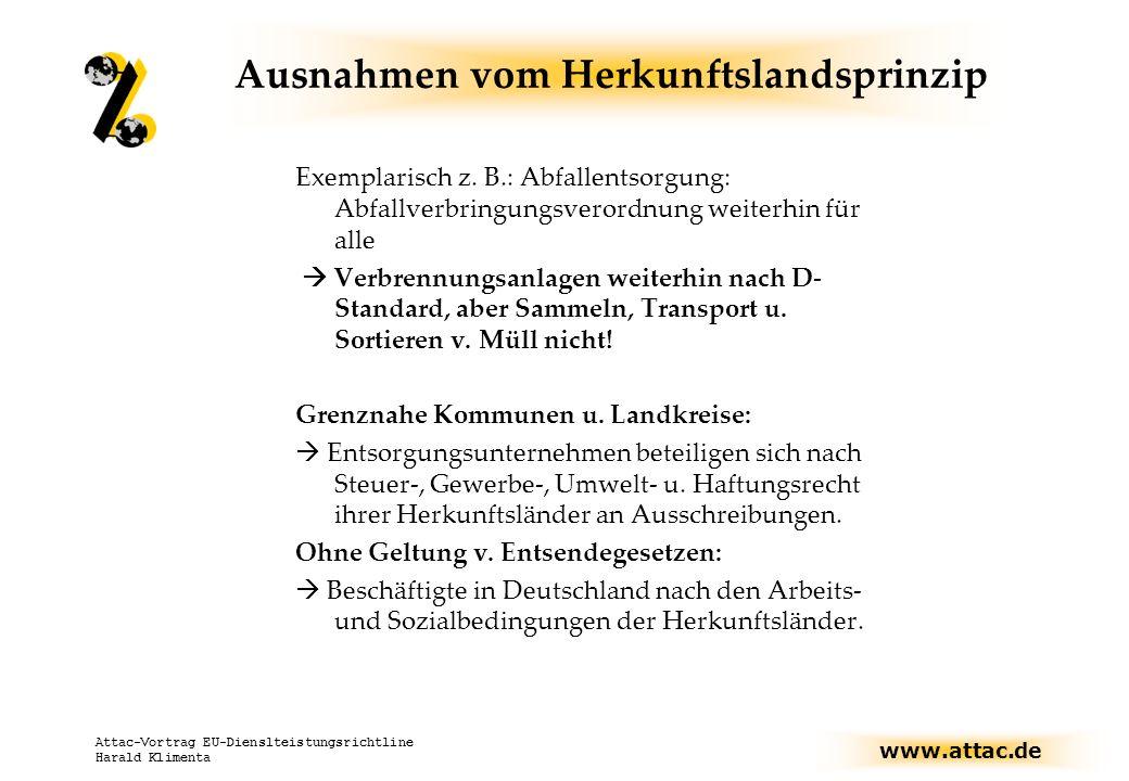 www.attac.de Attac-Vortrag EU-Dienslteistungsrichtline Harald Klimenta Ausnahmen vom Herkunftslandsprinzip Exemplarisch z.