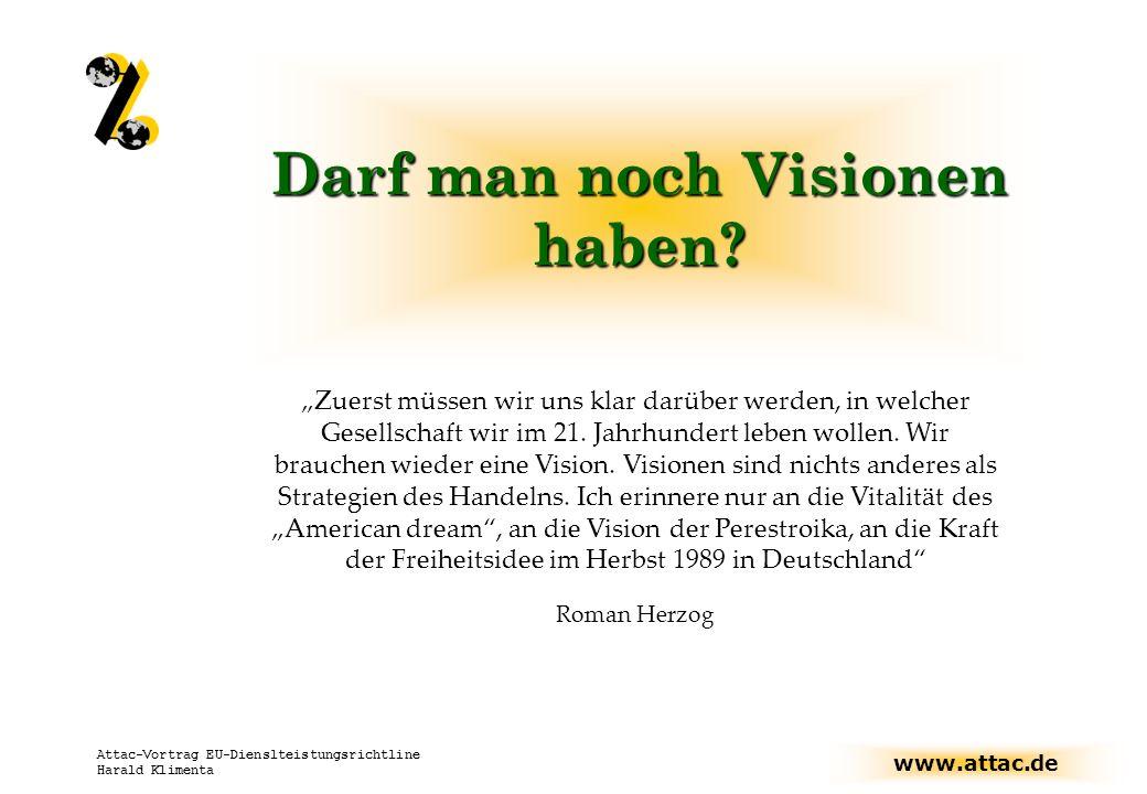 www.attac.de Attac-Vortrag EU-Dienslteistungsrichtline Harald Klimenta Darf man noch Visionen haben.