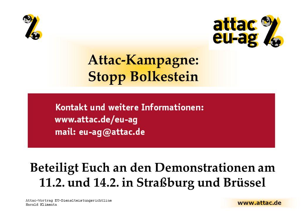 www.attac.de Attac-Vortrag EU-Dienslteistungsrichtline Harald Klimenta Attac-Kampagne: Stopp Bolkestein Beteiligt Euch an den Demonstrationen am 11.2.