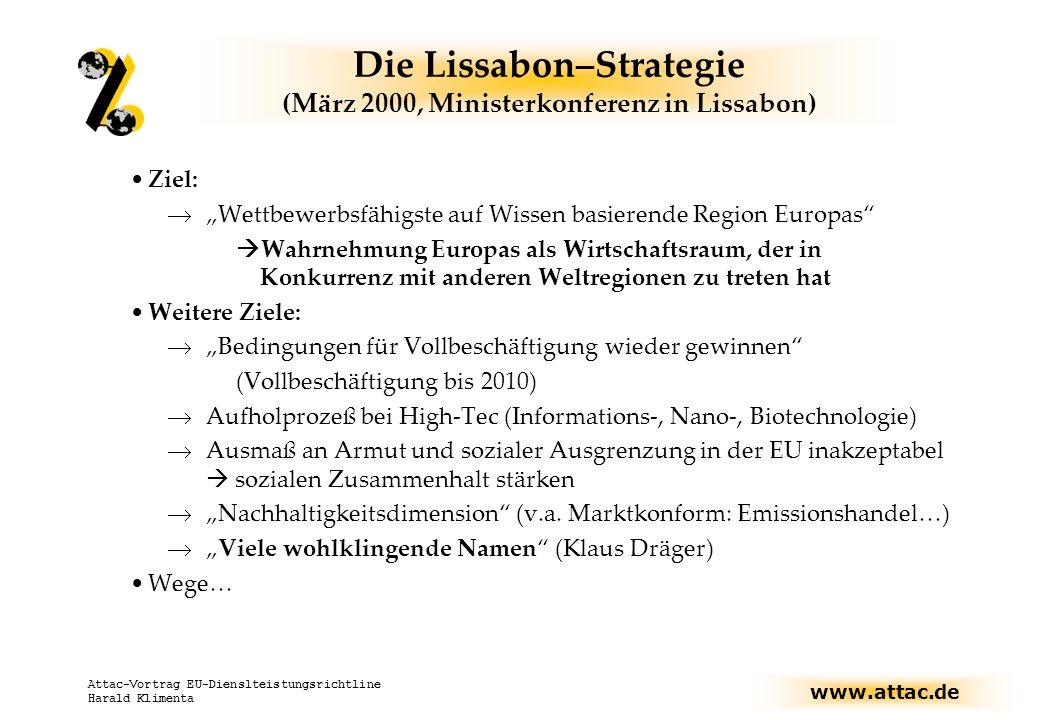 www.attac.de Attac-Vortrag EU-Dienslteistungsrichtline Harald Klimenta Die Lissabon-Strategie Weg: Wirtschafts-, Beschäftigungs- und Sozialpolitik als drei Seiten eines gleichschenkligen Dreiecks kohärent aufeinander abstimmen.