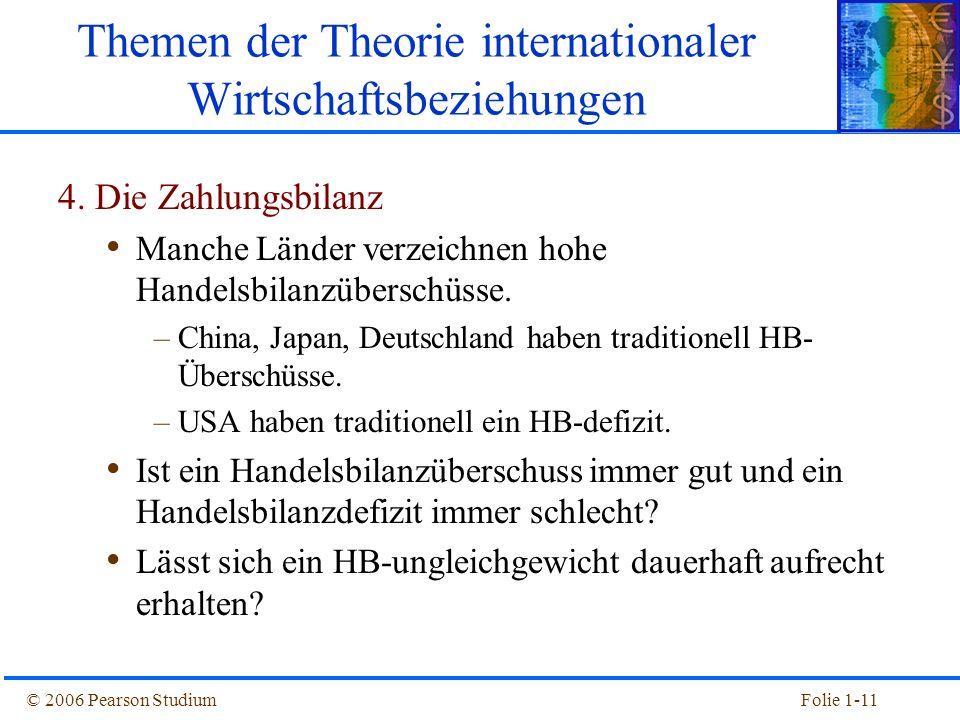 © 2006 Pearson StudiumFolie 1-11 4. Die Zahlungsbilanz Manche Länder verzeichnen hohe Handelsbilanzüberschüsse. –China, Japan, Deutschland haben tradi