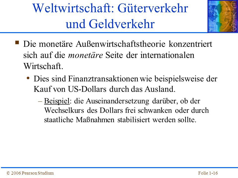 © 2006 Pearson StudiumFolie 1-16 Die monetäre Außenwirtschaftstheorie konzentriert sich auf die monetäre Seite der internationalen Wirtschaft. Dies si