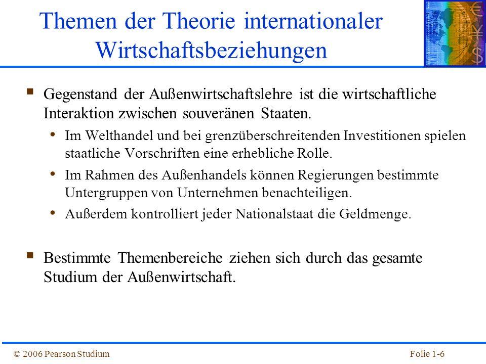 © 2006 Pearson StudiumFolie 1-6 Gegenstand der Außenwirtschaftslehre ist die wirtschaftliche Interaktion zwischen souveränen Staaten. Im Welthandel un