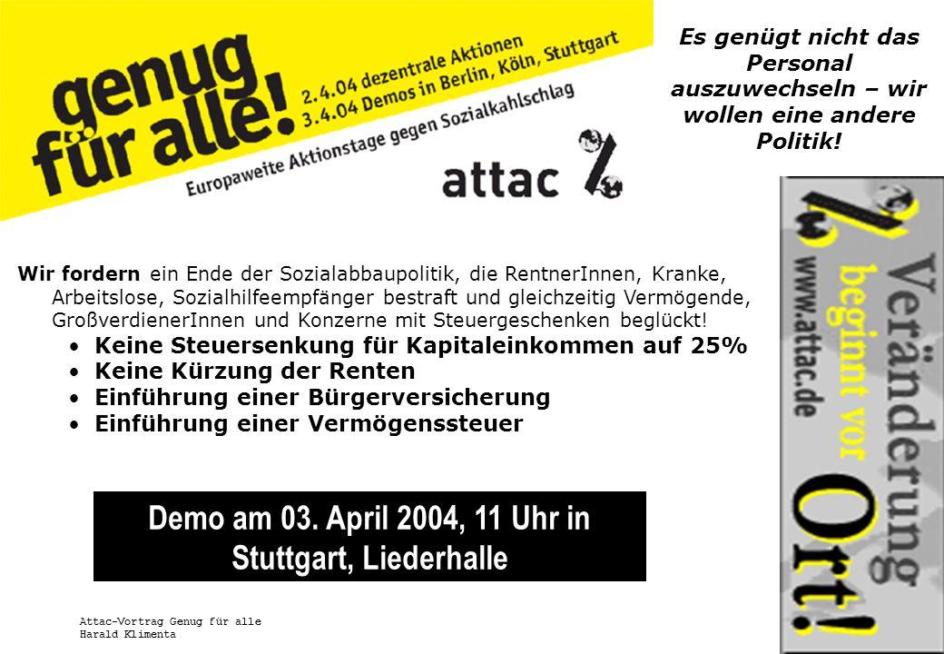 www.attac.de Attac-Vortrag Genug für alle Harald Klimenta Es genügt nicht das Personal auszuwechseln – wir wollen eine andere Politik! Wir fordern ein