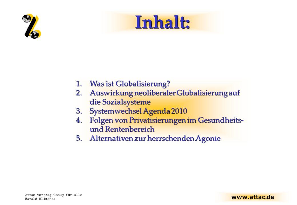 www.attac.de Attac-Vortrag Genug für alle Harald Klimenta Inhalt: 1.Was ist Globalisierung? 2.Auswirkung neoliberaler Globalisierung auf die Sozialsys