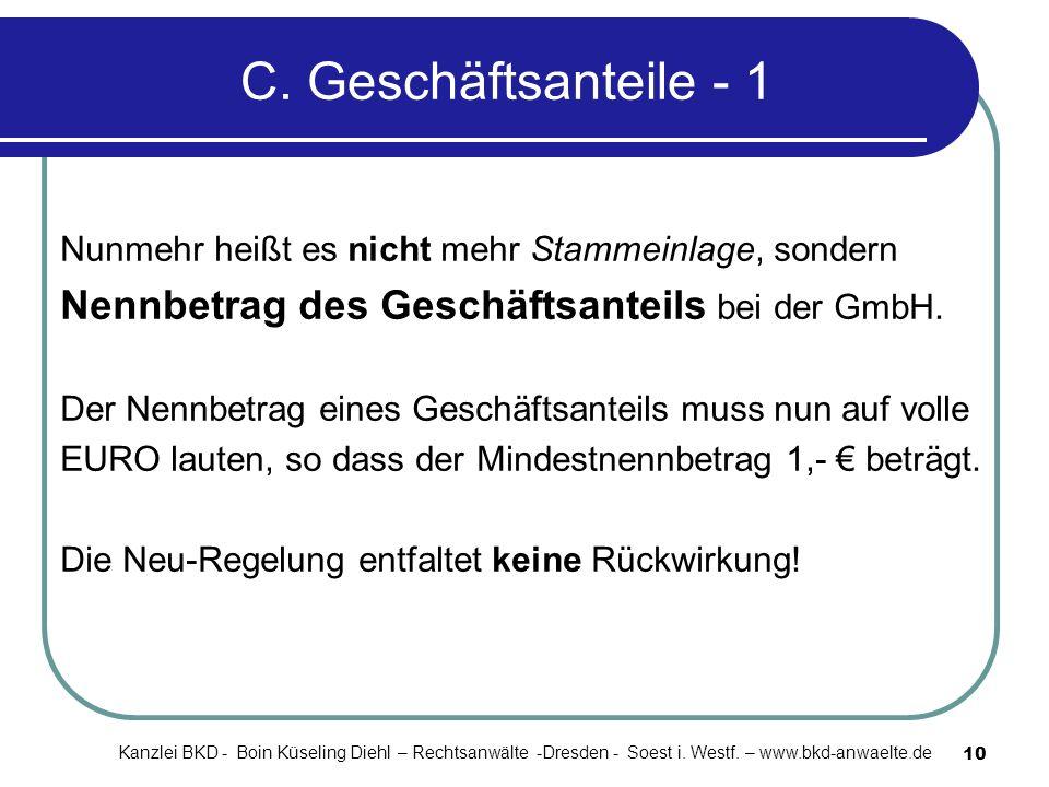 10 C. Geschäftsanteile - 1 Nunmehr heißt es nicht mehr Stammeinlage, sondern Nennbetrag des Geschäftsanteils bei der GmbH. Der Nennbetrag eines Geschä