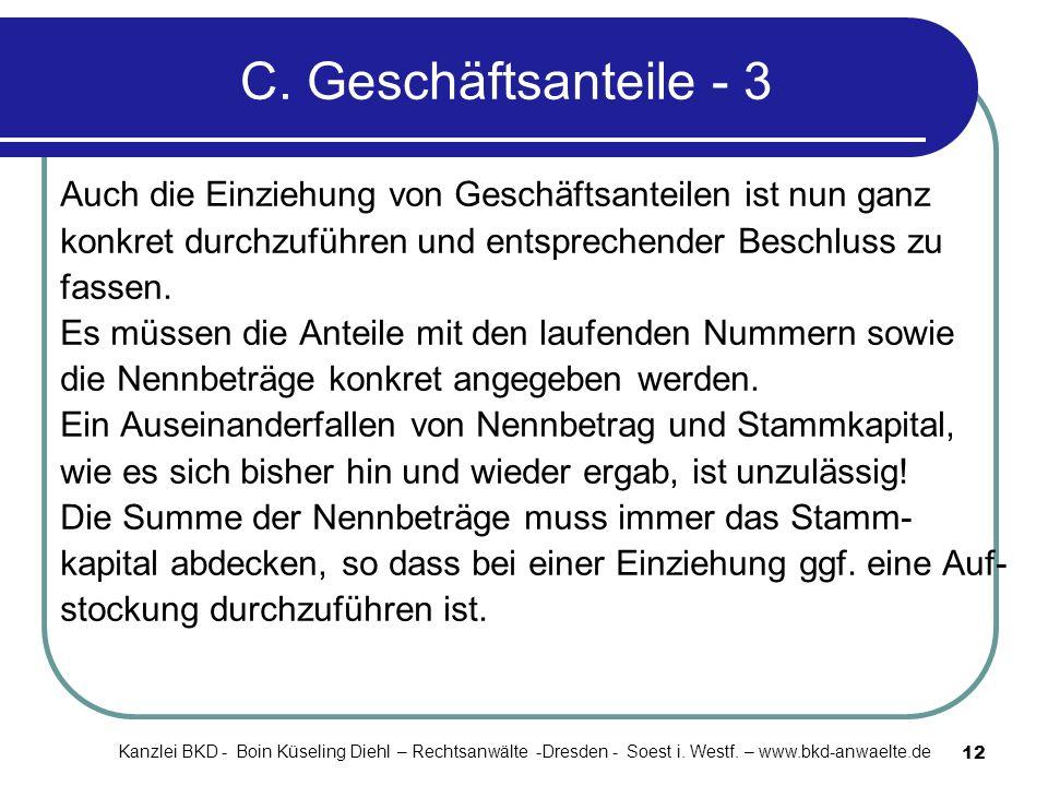 12 C. Geschäftsanteile - 3 Auch die Einziehung von Geschäftsanteilen ist nun ganz konkret durchzuführen und entsprechender Beschluss zu fassen. Es müs
