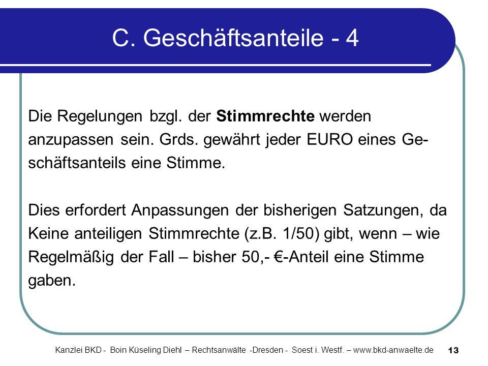 13 C. Geschäftsanteile - 4 Die Regelungen bzgl. der Stimmrechte werden anzupassen sein. Grds. gewährt jeder EURO eines Ge- schäftsanteils eine Stimme.