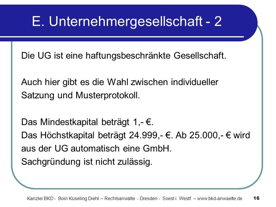 E. Unternehmergesellschaft - 2 Die UG ist eine haftungsbeschränkte Gesellschaft. Auch hier gibt es die Wahl zwischen individueller Satzung und Musterp