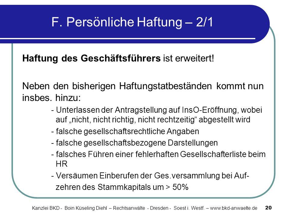 F. Persönliche Haftung – 2/1 Haftung des Geschäftsführers ist erweitert! Neben den bisherigen Haftungstatbeständen kommt nun insbes. hinzu: - Unterlas