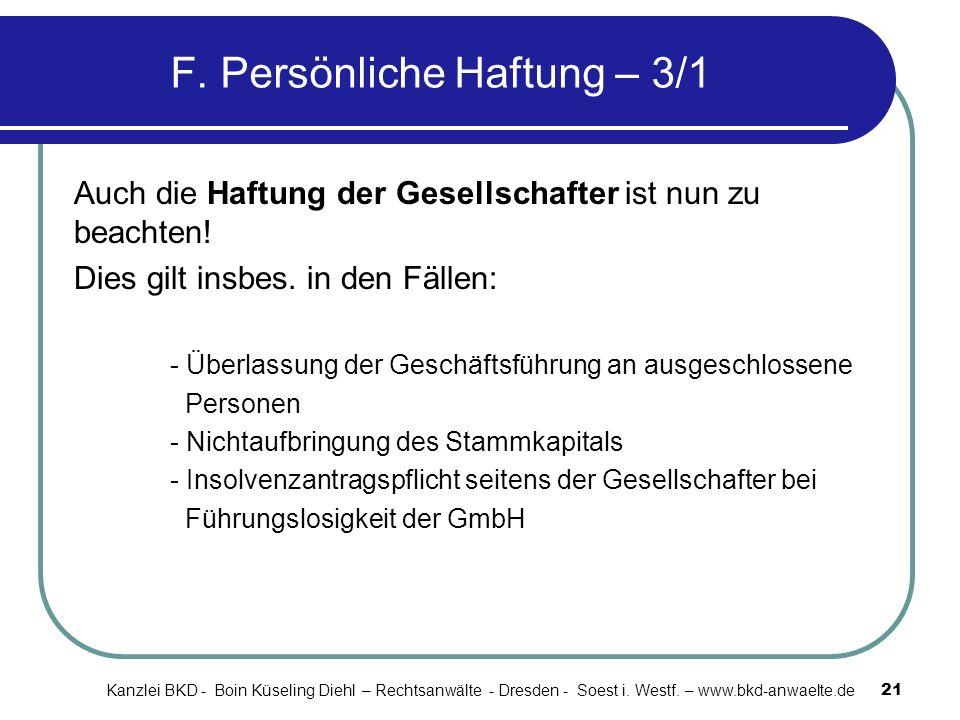 F. Persönliche Haftung – 3/1 Auch die Haftung der Gesellschafter ist nun zu beachten! Dies gilt insbes. in den Fällen: - Überlassung der Geschäftsführ