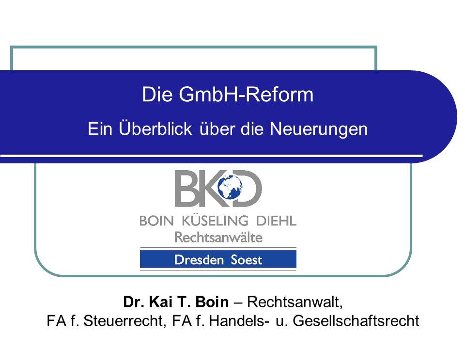 Die GmbH-Reform Ein Überblick über die Neuerungen Dr. Kai T. Boin – Rechtsanwalt, FA f. Steuerrecht, FA f. Handels- u. Gesellschaftsrecht