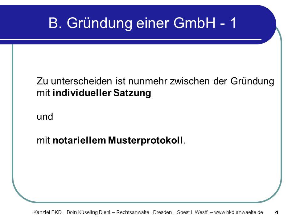 4 B. Gründung einer GmbH - 1 Zu unterscheiden ist nunmehr zwischen der Gründung mit individueller Satzung und mit notariellem Musterprotokoll. Kanzlei