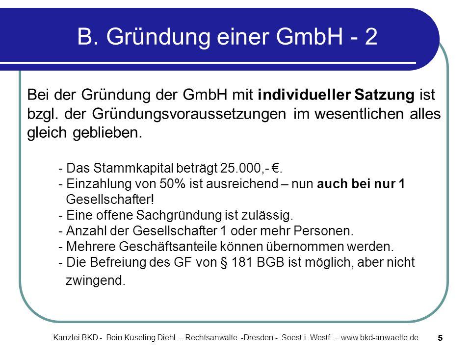 5 B. Gründung einer GmbH - 2 Bei der Gründung der GmbH mit individueller Satzung ist bzgl. der Gründungsvoraussetzungen im wesentlichen alles gleich g