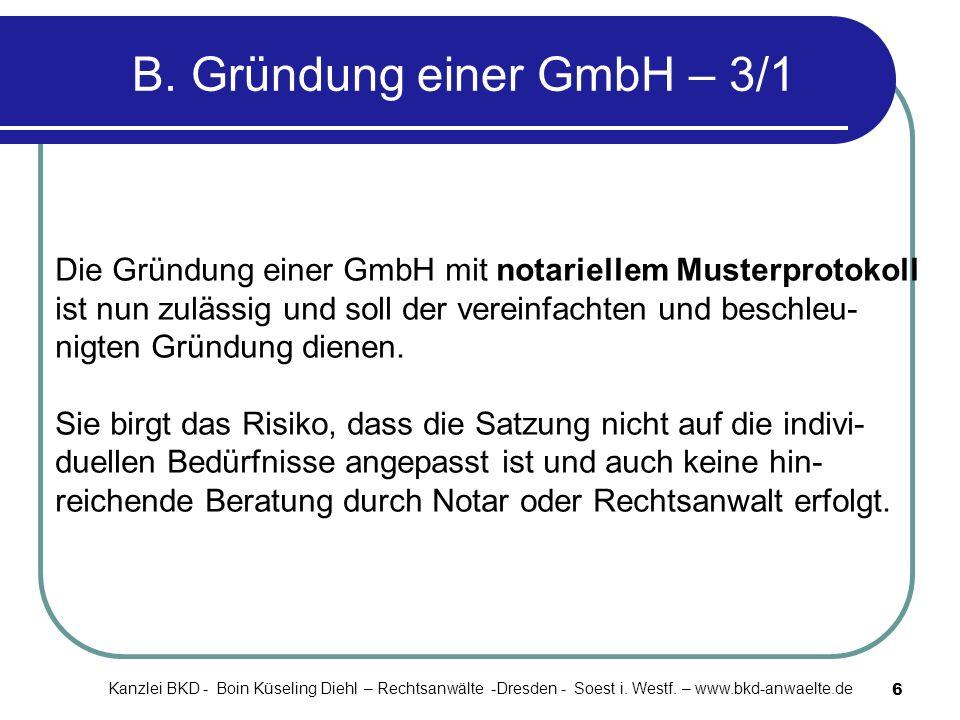 6 B. Gründung einer GmbH – 3/1 Die Gründung einer GmbH mit notariellem Musterprotokoll ist nun zulässig und soll der vereinfachten und beschleu- nigte