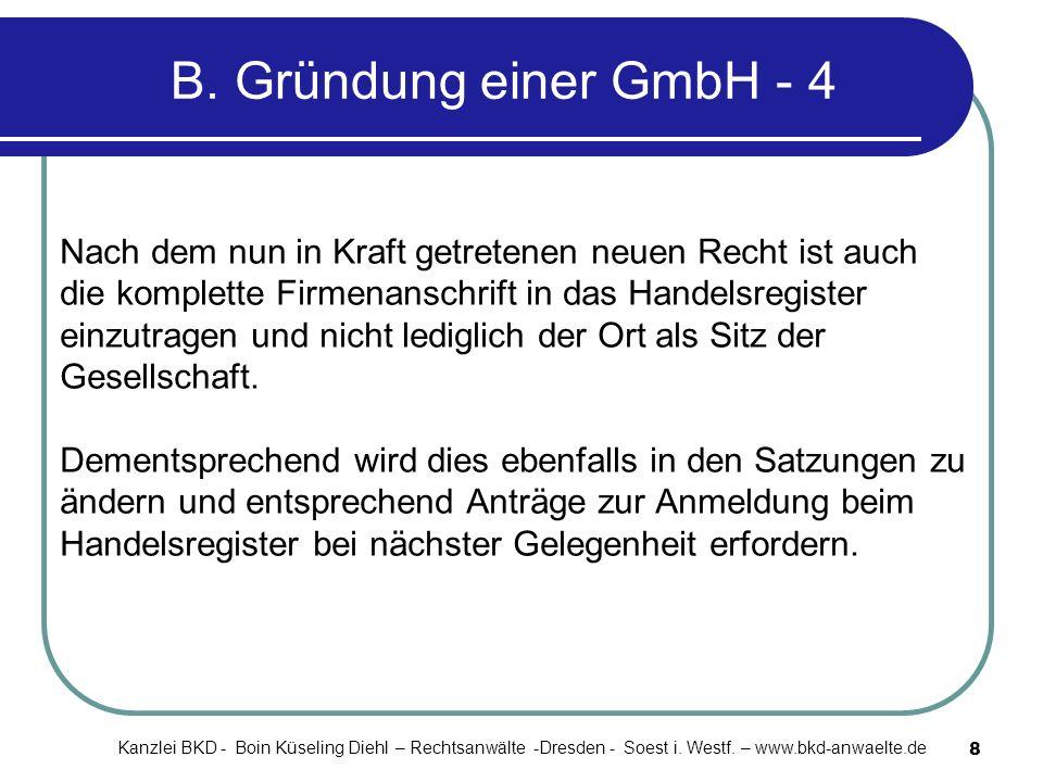 8 B. Gründung einer GmbH - 4 Nach dem nun in Kraft getretenen neuen Recht ist auch die komplette Firmenanschrift in das Handelsregister einzutragen un