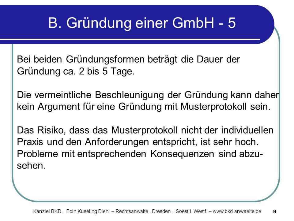 9 B. Gründung einer GmbH - 5 Bei beiden Gründungsformen beträgt die Dauer der Gründung ca. 2 bis 5 Tage. Die vermeintliche Beschleunigung der Gründung