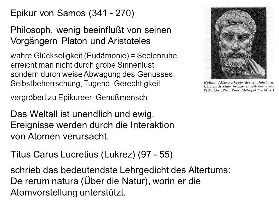 Epikur von Samos (341 - 270) Philosoph, wenig beeinflußt von seinen Vorgängern Platon und Aristoteles wahre Glückseligkeit (Eudämonie) = Seelenruhe er