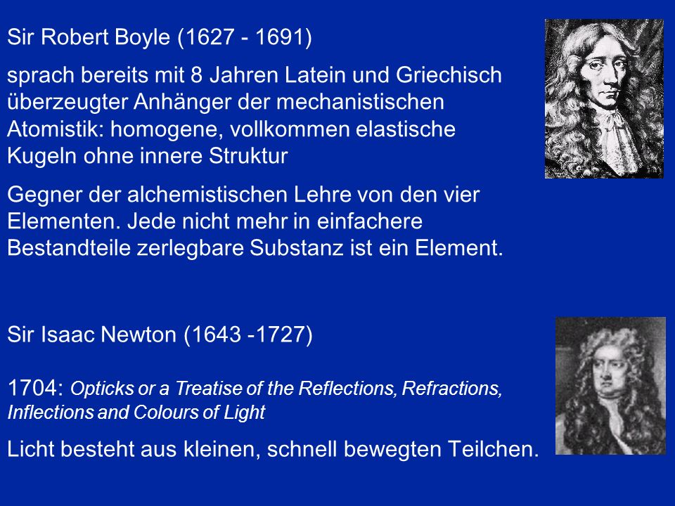 Sir Robert Boyle (1627 - 1691) sprach bereits mit 8 Jahren Latein und Griechisch überzeugter Anhänger der mechanistischen Atomistik: homogene, vollkom