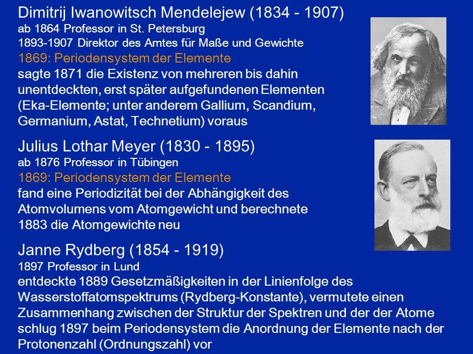 Dimitrij Iwanowitsch Mendelejew (1834 - 1907) ab 1864 Professor in St. Petersburg 1893-1907 Direktor des Amtes für Maße und Gewichte 1869: Periodensys