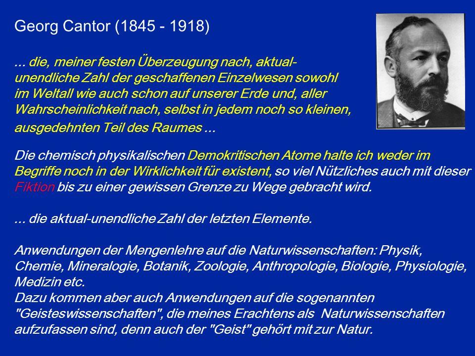 Georg Cantor (1845 - 1918)... die, meiner festen Überzeugung nach, aktual- unendliche Zahl der geschaffenen Einzelwesen sowohl im Weltall wie auch sch