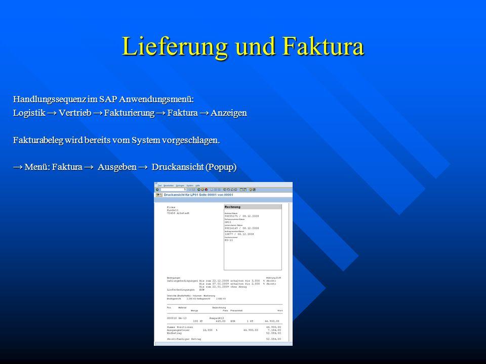 Lieferung und Faktura Handlungssequenz im SAP Anwendungsmenü: Logistik Vertrieb Fakturierung Faktura Anzeigen Fakturabeleg wird bereits vom System vorgeschlagen.