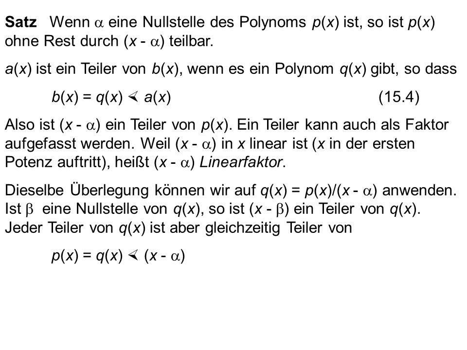 Definition. heißt Nullstelle des Polynoms p(x), wenn p( ) = 0 Nach dem Divisionsalgorithmus gilt für a(x) = (x - ): Es existiert ein q(x) und ein r(x)