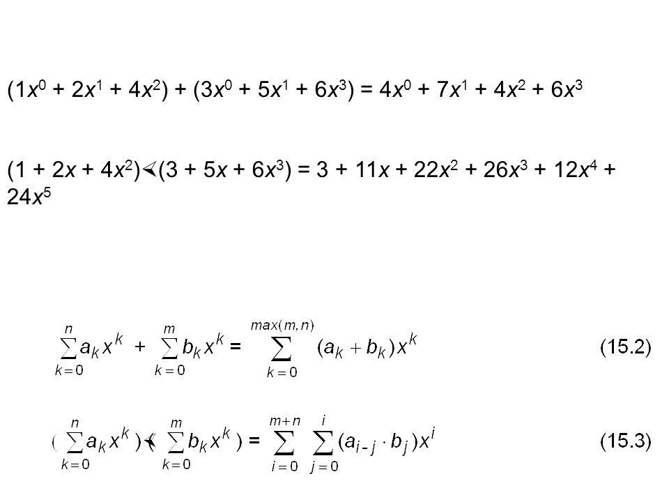 (1x 0 + 2x 1 + 4x 2 ) + (3x 0 + 5x 1 + 6x 3 ) = 4x 0 + 7x 1 + 4x 2 + 6x 3 (1 + 2x + 4x 2 ) (3 + 5x + 6x 3 ) = 3 + 11x + 22x 2 + 26x 3 + 12x 4 + 24x 5