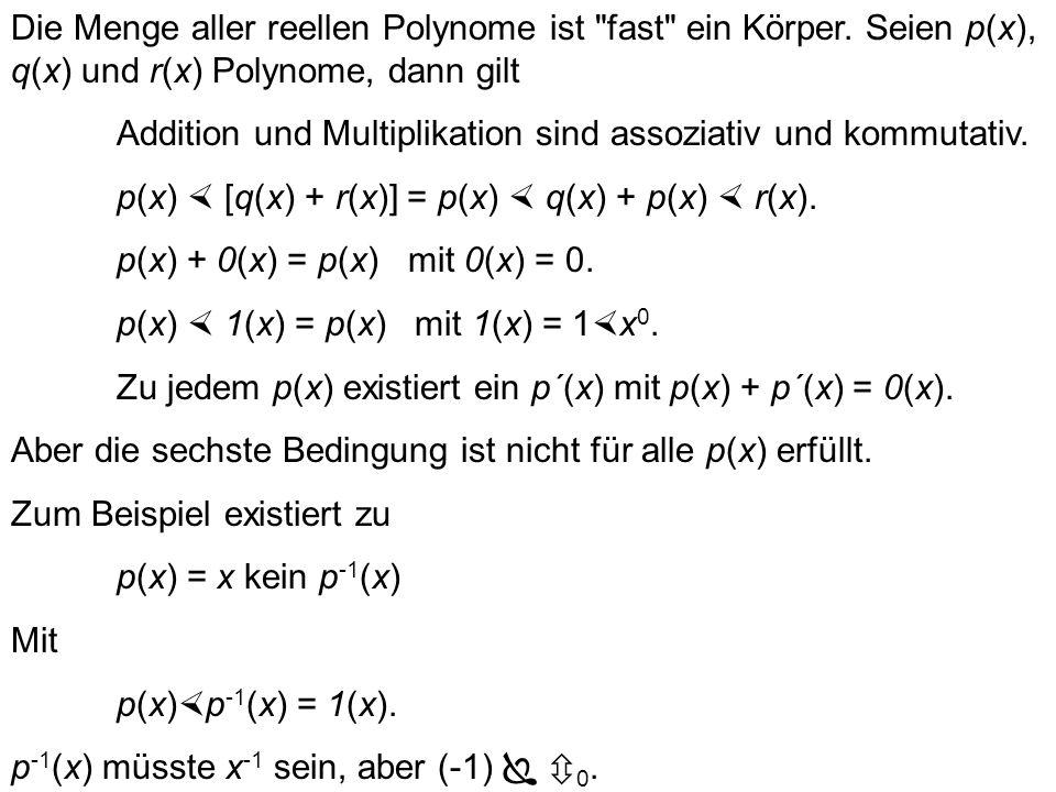 Die Menge aller reellen Polynome ist fast ein Körper.