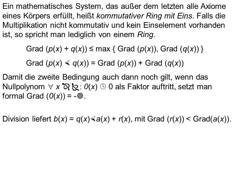 Ein mathematisches System, das außer dem letzten alle Axiome eines Körpers erfüllt, heißt kommutativer Ring mit Eins.