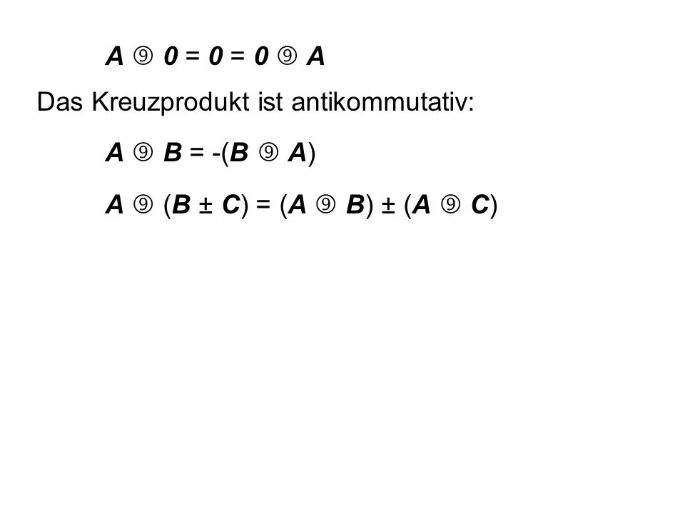 8.5 Kreuzprodukt (äußeres Produkt) 3 3 3 Zyklische Vertauschung der Indizes x y z x... bzw. 1 2 3 1...