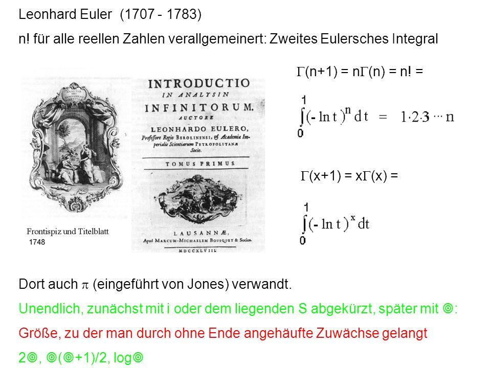 Leonhard Euler (1707 - 1783) n! für alle reellen Zahlen verallgemeinert: Zweites Eulersches Integral Dort auch (eingeführt von Jones) verwandt. Unendl
