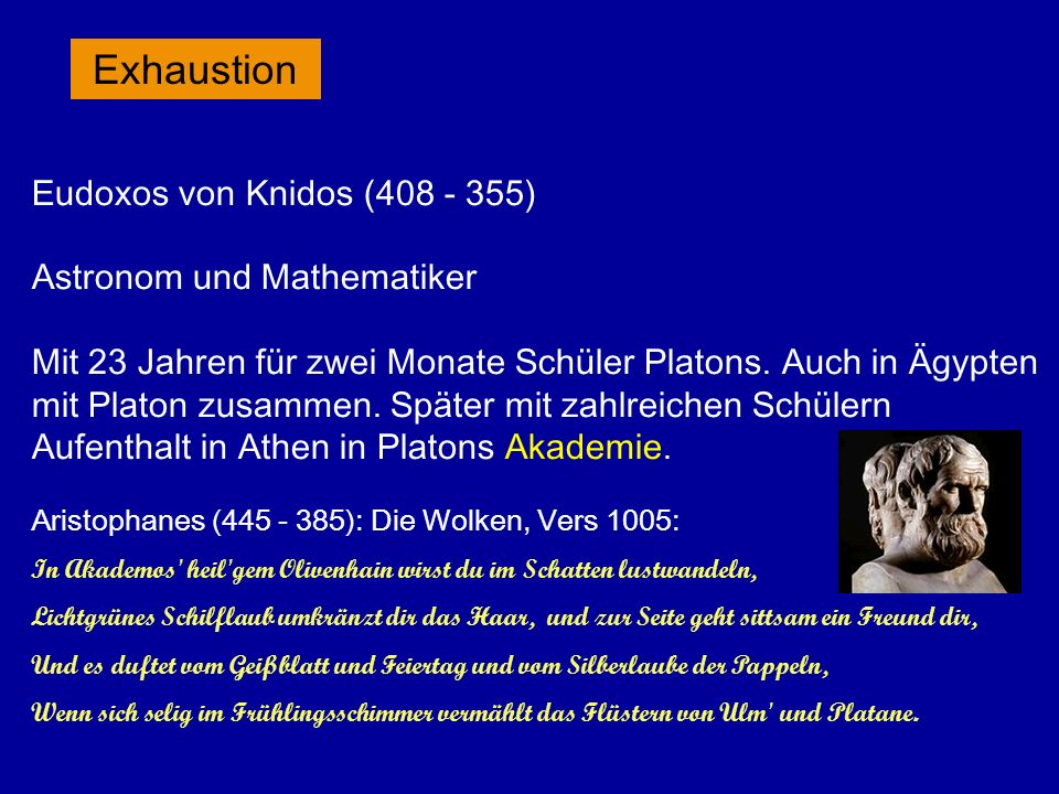 Eudoxos von Knidos (408 - 355) Astronom und Mathematiker Mit 23 Jahren für zwei Monate Schüler Platons. Auch in Ägypten mit Platon zusammen. Später mi