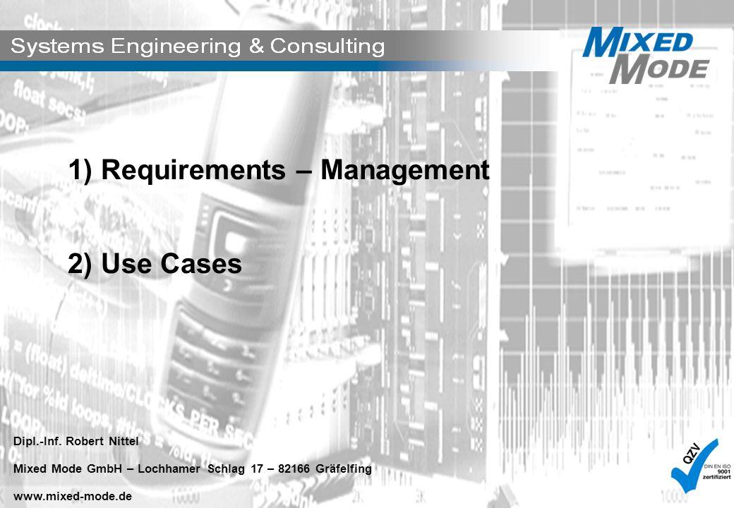 © 2009 Mixed Mode GmbH, ein Unternehmen der PIXEL Group technik.mensch.leidenschaft 1) Requirements – Management 2) Use Cases Dipl.-Inf. Robert Nittel