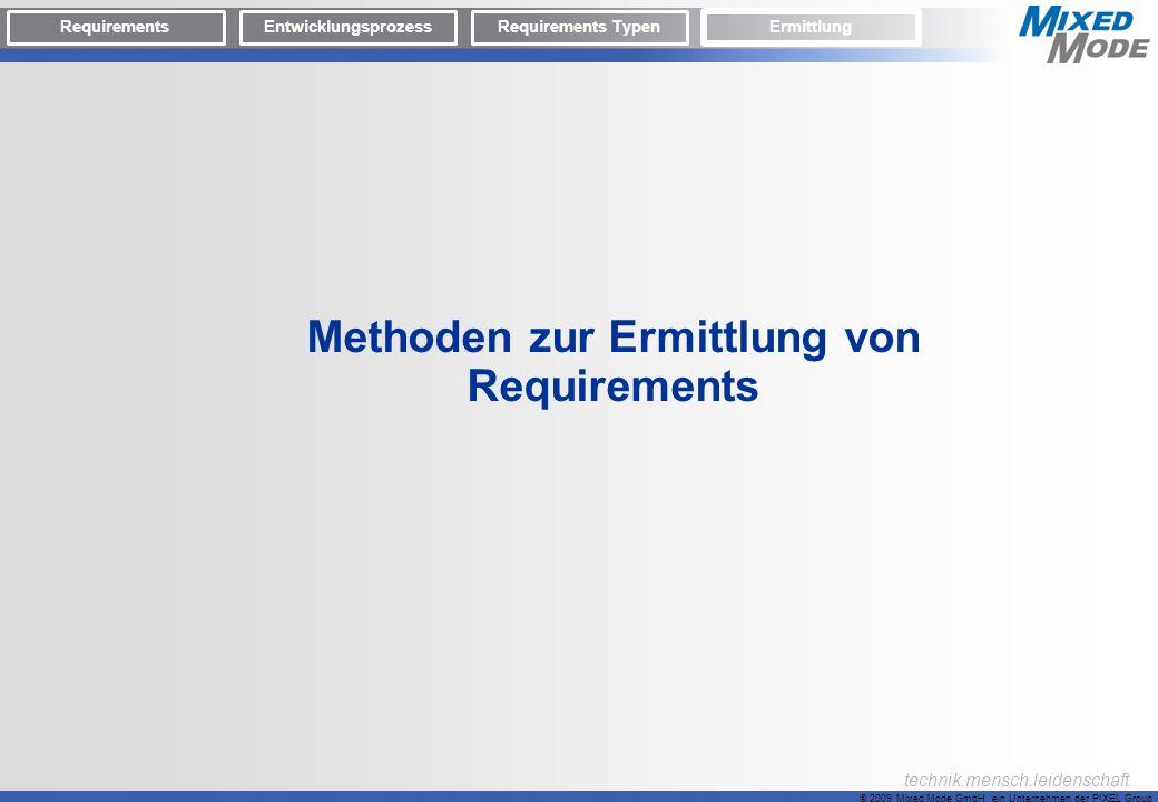 © 2009 Mixed Mode GmbH, ein Unternehmen der PIXEL Group technik.mensch.leidenschaft Methoden zur Ermittlung von Requirements RequirementsEntwicklungsp
