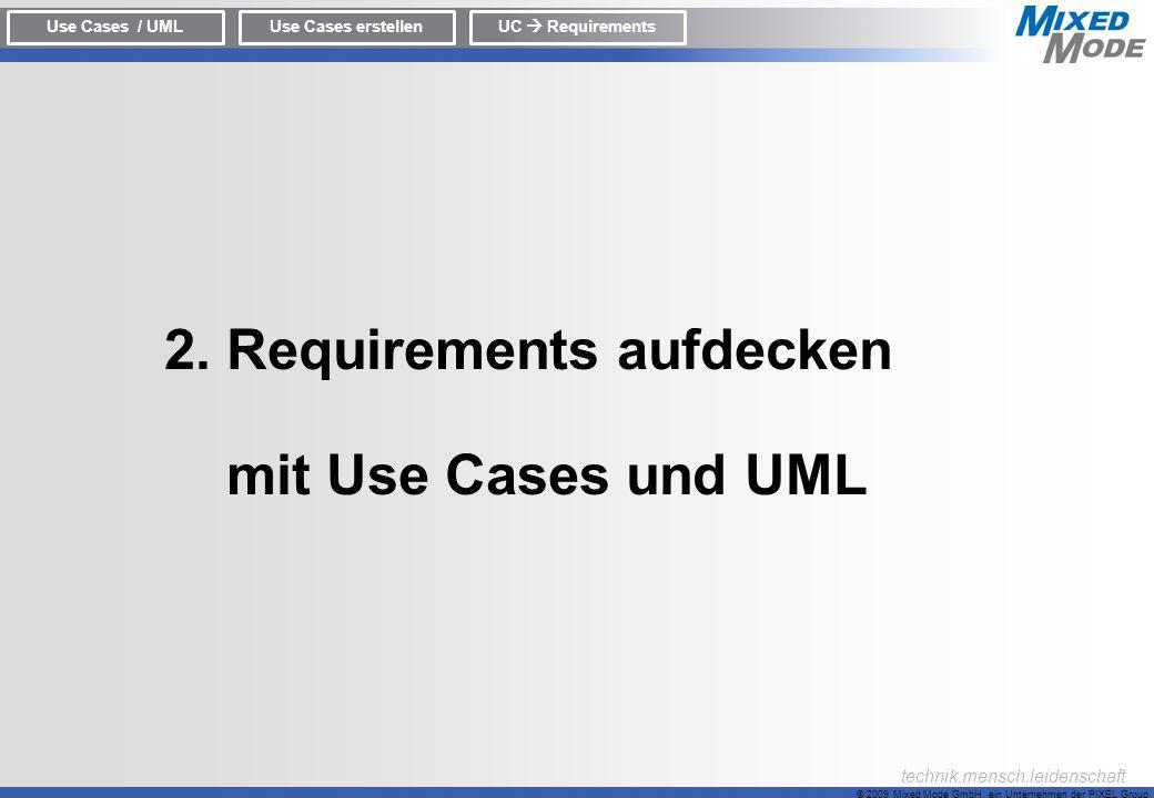 © 2009 Mixed Mode GmbH, ein Unternehmen der PIXEL Group technik.mensch.leidenschaft 2. Requirements aufdecken mit Use Cases und UML Use Cases / UMLUse