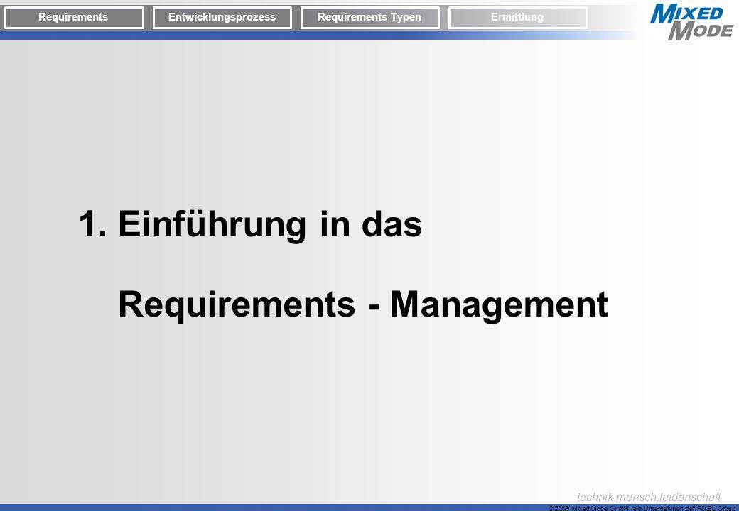 © 2009 Mixed Mode GmbH, ein Unternehmen der PIXEL Group technik.mensch.leidenschaft 1. Einführung in das Requirements - Management RequirementsEntwick