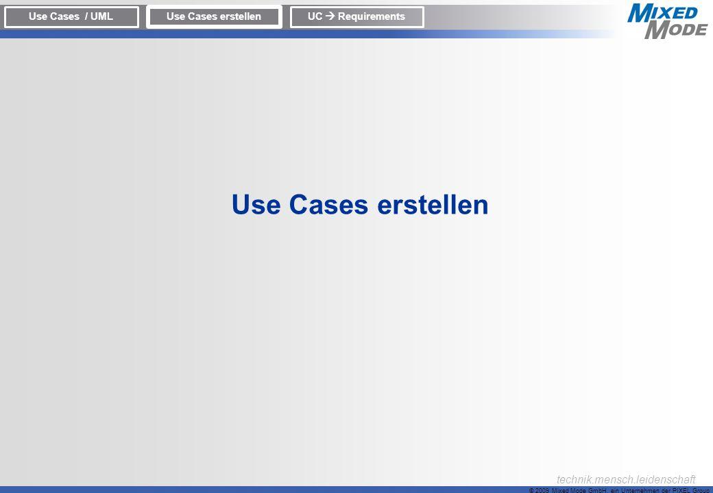 © 2009 Mixed Mode GmbH, ein Unternehmen der PIXEL Group technik.mensch.leidenschaft Use Cases erstellen Use Cases / UML Use Cases erstellen UC Require