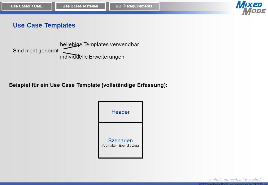 © 2009 Mixed Mode GmbH, ein Unternehmen der PIXEL Group technik.mensch.leidenschaft beliebige Templates verwendbar Sind nicht genormt individuelle Erw