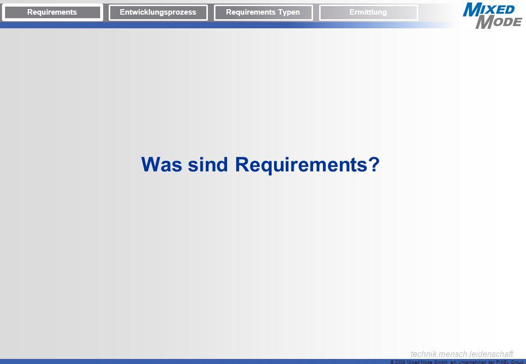 © 2009 Mixed Mode GmbH, ein Unternehmen der PIXEL Group technik.mensch.leidenschaft Was sind Requirements? Requirements EntwicklungsprozessRequirement
