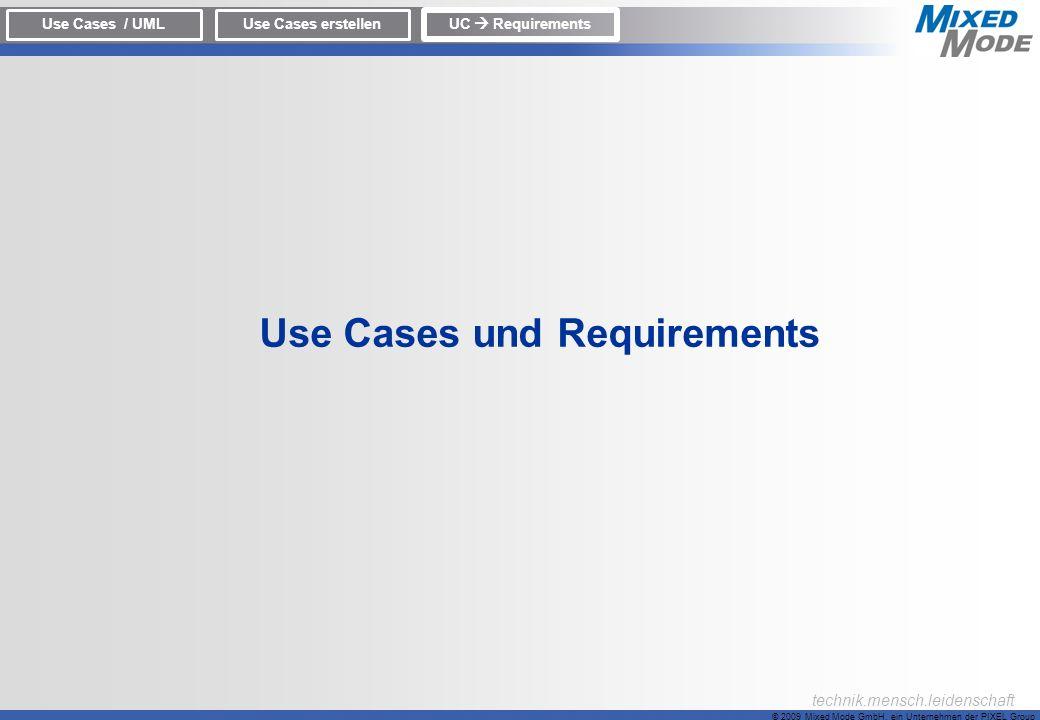 © 2009 Mixed Mode GmbH, ein Unternehmen der PIXEL Group technik.mensch.leidenschaft Use Cases und Requirements Use Cases / UMLUse Cases erstellen UC R
