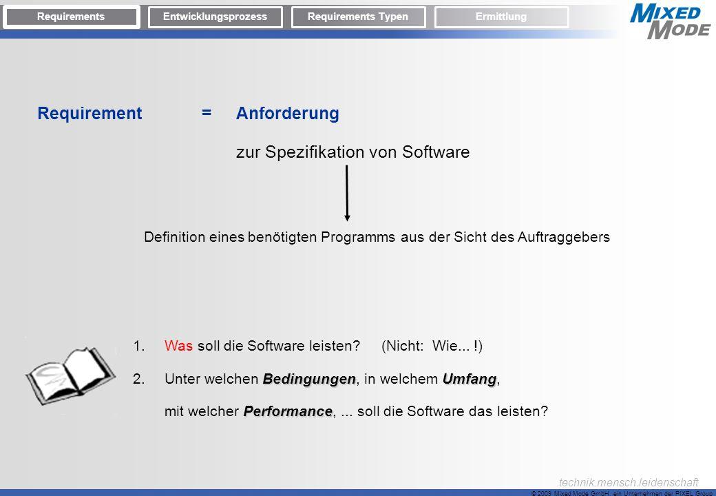 © 2009 Mixed Mode GmbH, ein Unternehmen der PIXEL Group technik.mensch.leidenschaft Requirement = Anforderung zur Spezifikation von Software Definitio