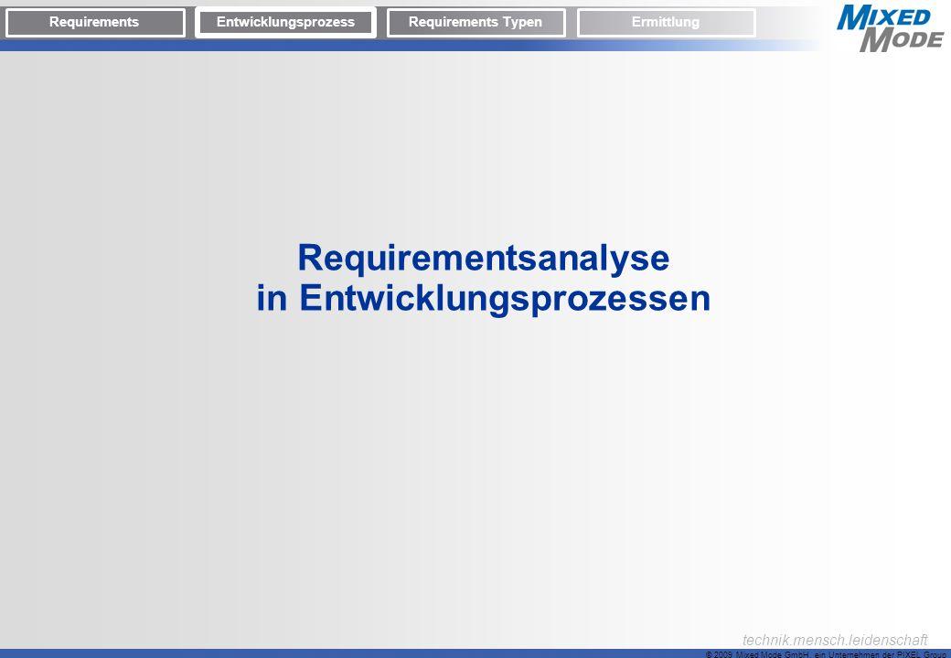 © 2009 Mixed Mode GmbH, ein Unternehmen der PIXEL Group technik.mensch.leidenschaft Requirementsanalyse in Entwicklungsprozessen Requirements Entwickl