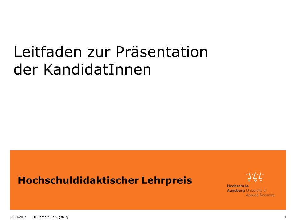 18.01.2014© Hochschule Augsburg1 Hochschuldidaktischer Lehrpreis Leitfaden zur Präsentation der KandidatInnen