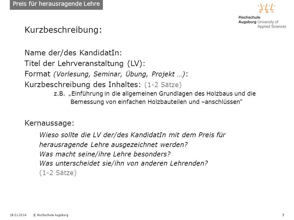 18.01.2014© Hochschule Augsburg5 Kurzbeschreibung: Name der/des KandidatIn: Titel der Lehrveranstaltung (LV): Format (Vorlesung, Seminar, Übung, Proje