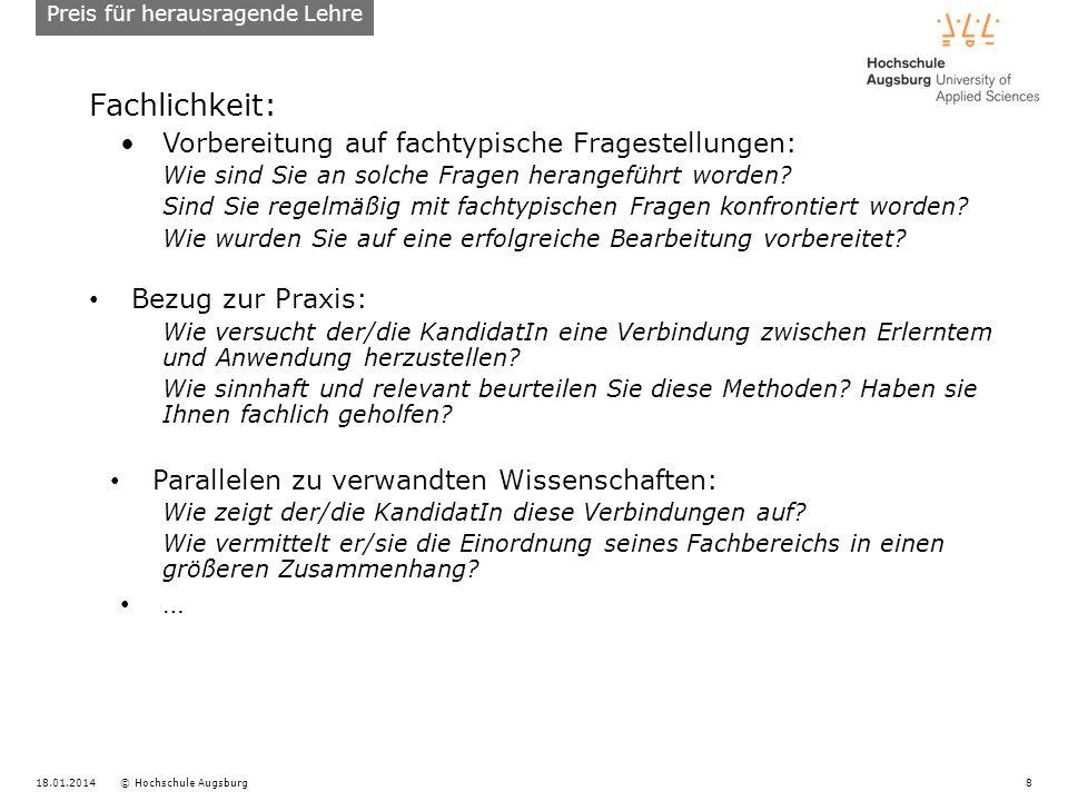 18.01.2014© Hochschule Augsburg8 Fachlichkeit: Vorbereitung auf fachtypische Fragestellungen: Wie sind Sie an solche Fragen herangeführt worden? Sind