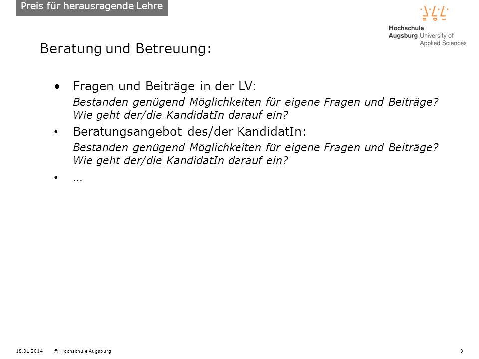 18.01.2014© Hochschule Augsburg9 Beratung und Betreuung: Fragen und Beiträge in der LV: Bestanden genügend Möglichkeiten für eigene Fragen und Beiträg