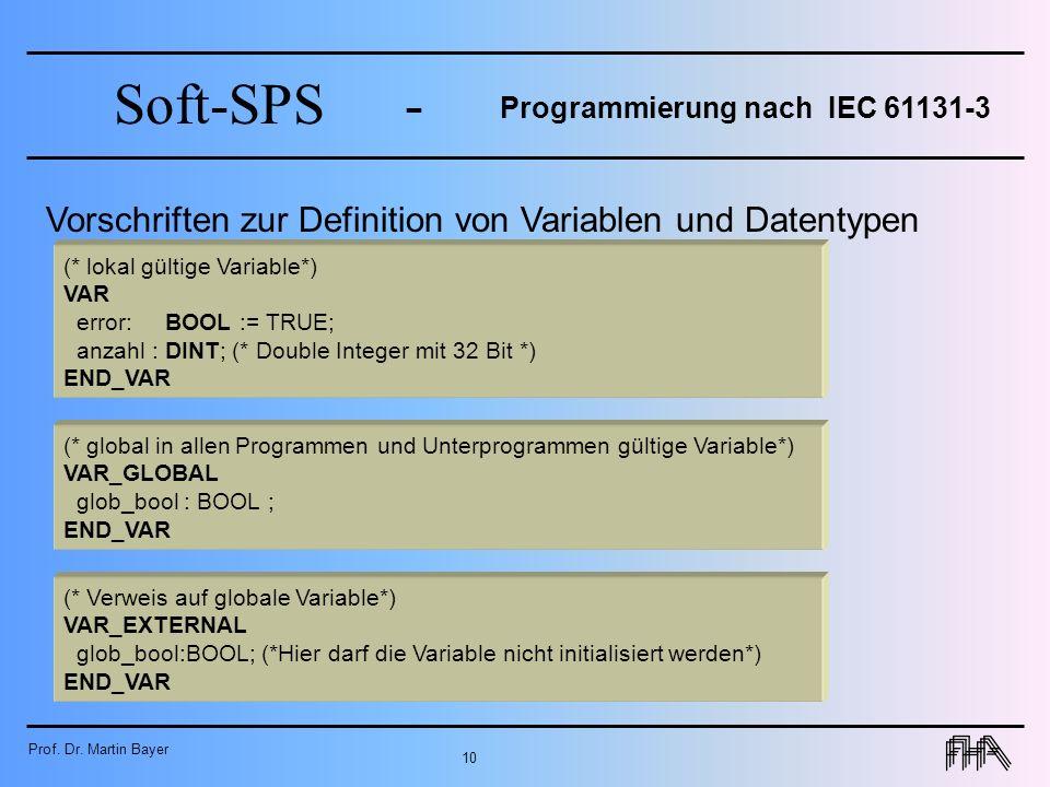 Prof. Dr. Martin Bayer 10 Soft-SPS- Programmierung nach IEC 61131-3 Vorschriften zur Definition von Variablen und Datentypen (* lokal gültige Variable