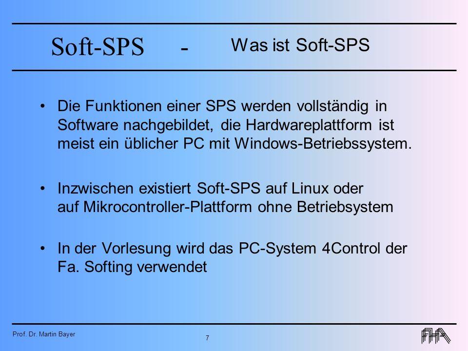 Prof. Dr. Martin Bayer 7 Soft-SPS- Was ist Soft-SPS Die Funktionen einer SPS werden vollständig in Software nachgebildet, die Hardwareplattform ist me